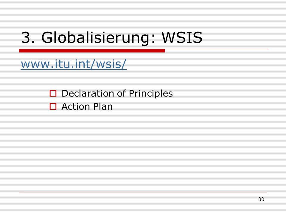 3. Globalisierung: WSIS www.itu.int/wsis/ Declaration of Principles