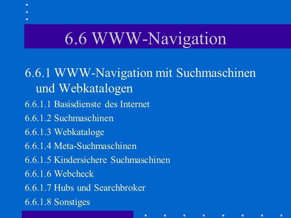 6.6 WWW-Navigation 6.6.1 WWW-Navigation mit Suchmaschinen und Webkatalogen. 6.6.1.1 Basisdienste des Internet.