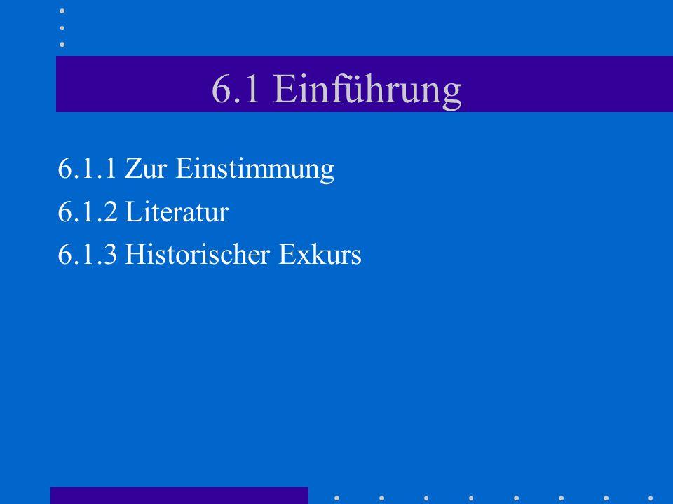 6.1 Einführung 6.1.1 Zur Einstimmung 6.1.2 Literatur