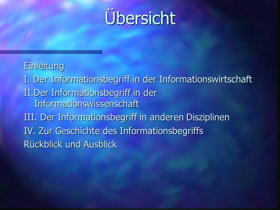 Übersicht Einleitung. I. Der Informationsbegriff in der Informationswirtschaft. II.Der Informationsbegriff in der Informationswissenschaft.