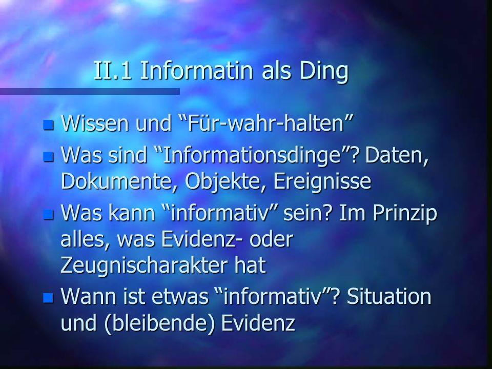 II.1 Informatin als Ding Wissen und Für-wahr-halten
