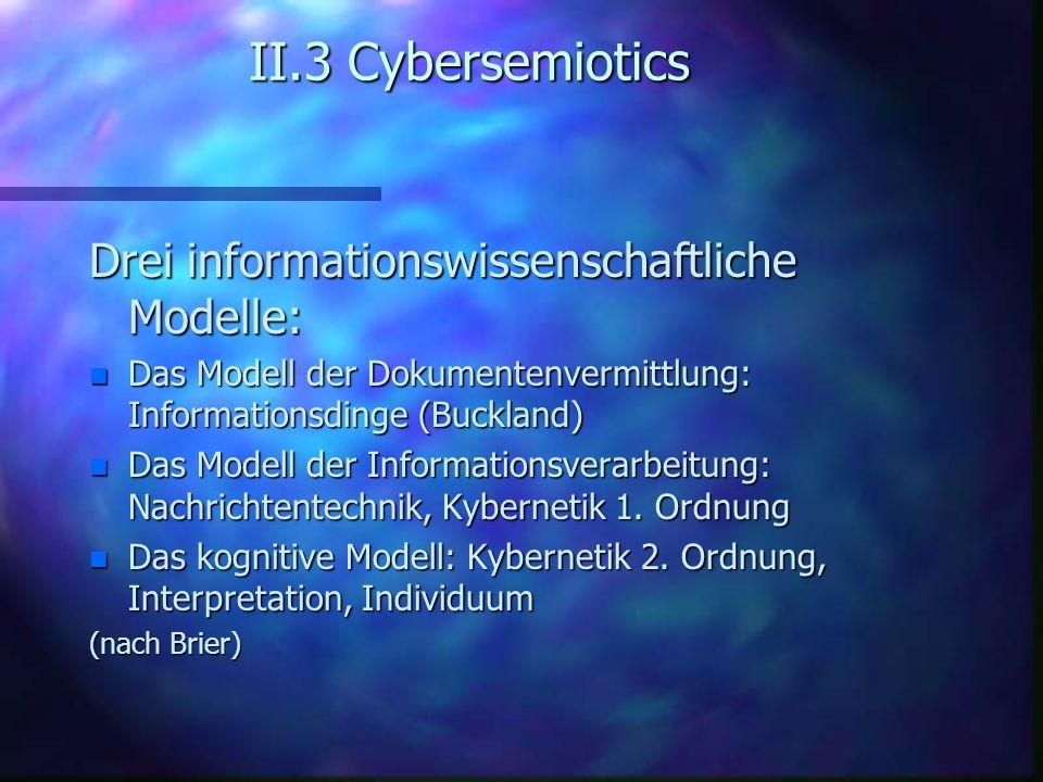 II.3 Cybersemiotics Drei informationswissenschaftliche Modelle: