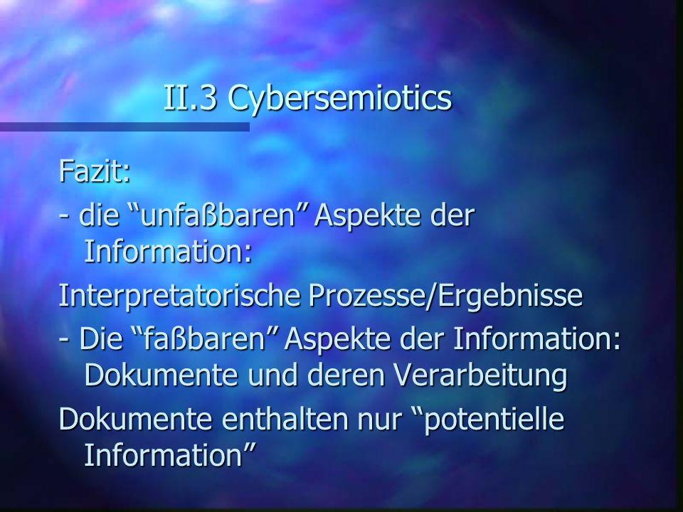 II.3 Cybersemiotics Fazit: - die unfaßbaren Aspekte der Information:
