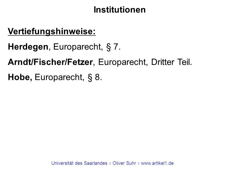Institutionen Vertiefungshinweise: Herdegen, Europarecht, § 7. Arndt/Fischer/Fetzer, Europarecht, Dritter Teil.