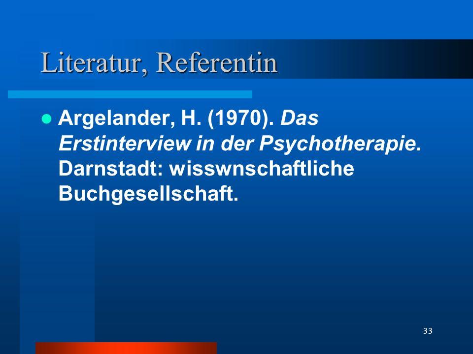 Literatur, Referentin Argelander, H. (1970). Das Erstinterview in der Psychotherapie.