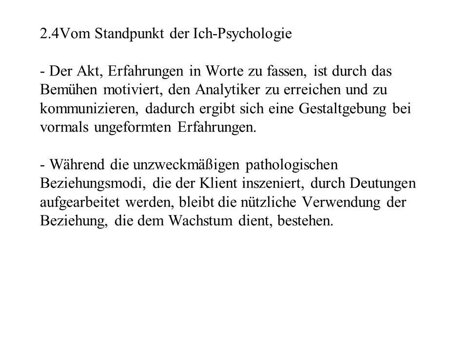 2.4Vom Standpunkt der Ich-Psychologie - Der Akt, Erfahrungen in Worte zu fassen, ist durch das Bemühen motiviert, den Analytiker zu erreichen und zu kommunizieren, dadurch ergibt sich eine Gestaltgebung bei vormals ungeformten Erfahrungen.