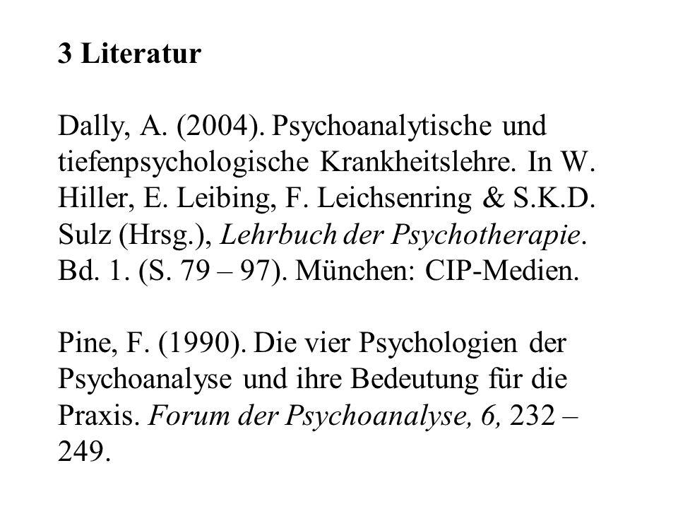 3 Literatur Dally, A. (2004). Psychoanalytische und tiefenpsychologische Krankheitslehre.