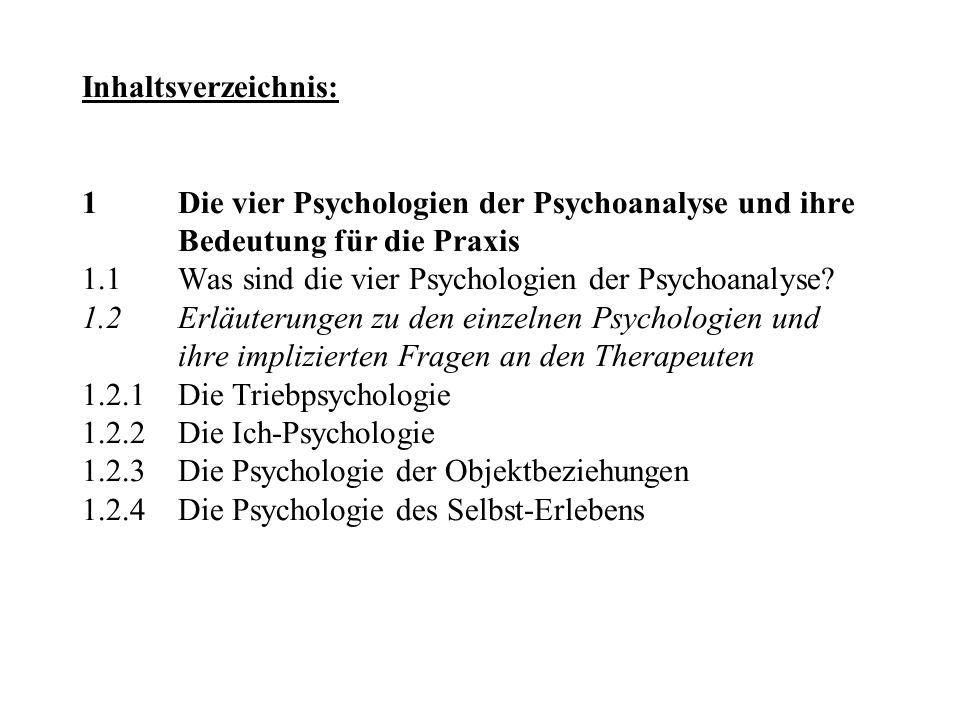 Inhaltsverzeichnis: 1 Die vier Psychologien der Psychoanalyse und ihre Bedeutung für die Praxis 1.1 Was sind die vier Psychologien der Psychoanalyse.