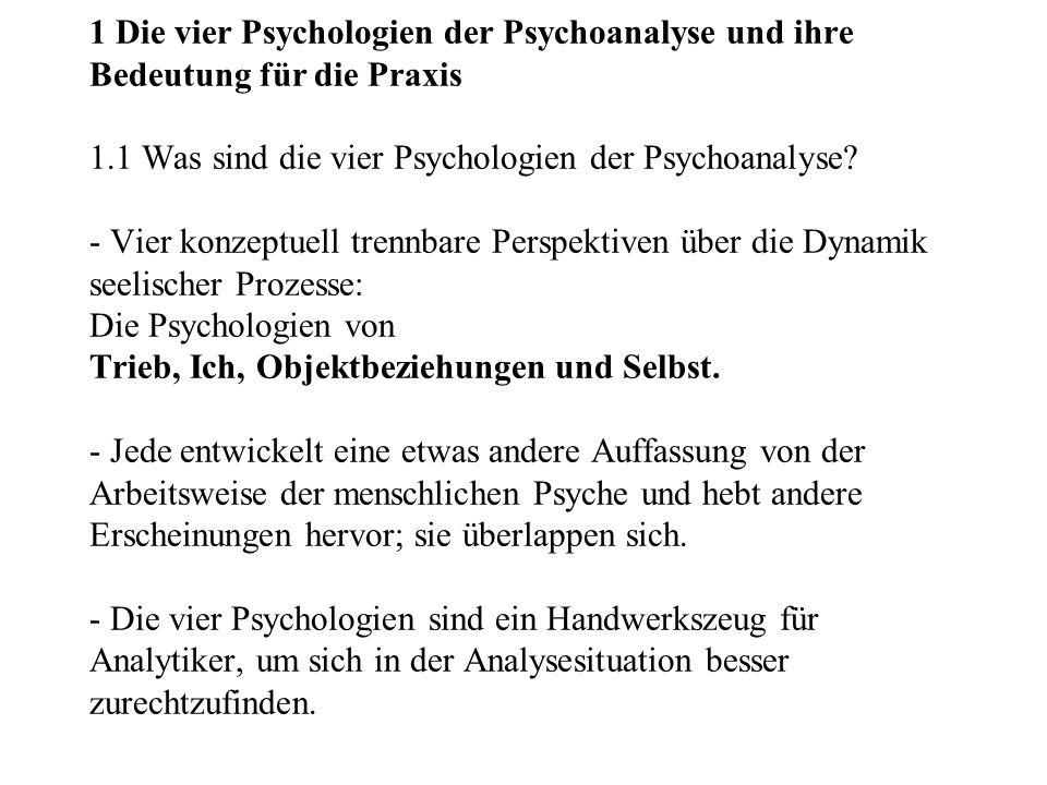 1 Die vier Psychologien der Psychoanalyse und ihre Bedeutung für die Praxis 1.1 Was sind die vier Psychologien der Psychoanalyse.