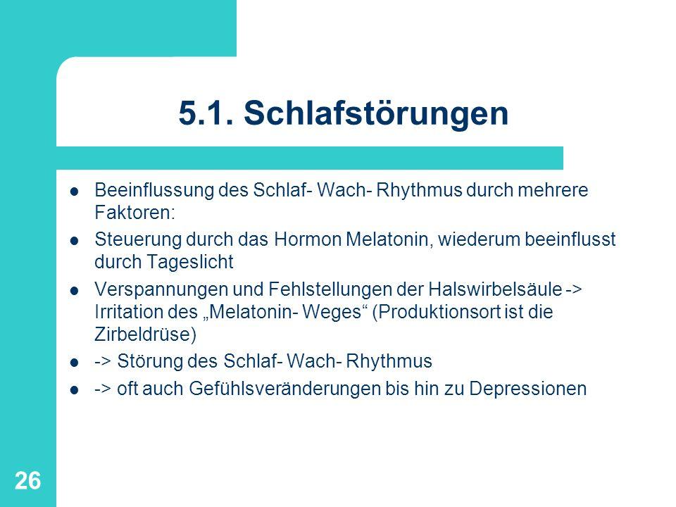 5.1. SchlafstörungenBeeinflussung des Schlaf- Wach- Rhythmus durch mehrere Faktoren: