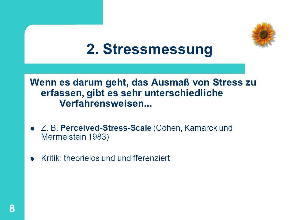 2. StressmessungWenn es darum geht, das Ausmaß von Stress zu erfassen, gibt es sehr unterschiedliche Verfahrensweisen...