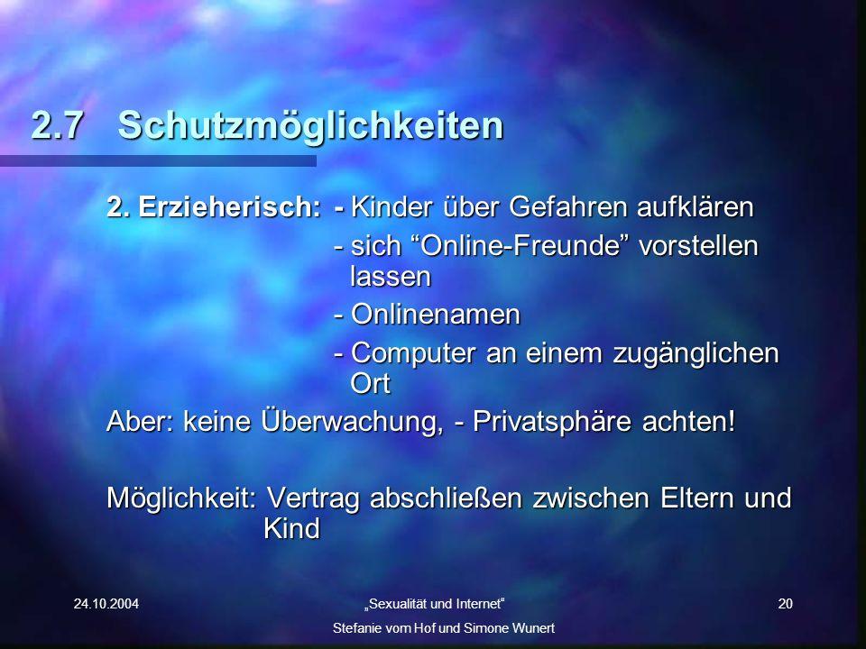 2.7 Schutzmöglichkeiten 2. Erzieherisch: - Kinder über Gefahren aufklären. - sich Online-Freunde vorstellen lassen.
