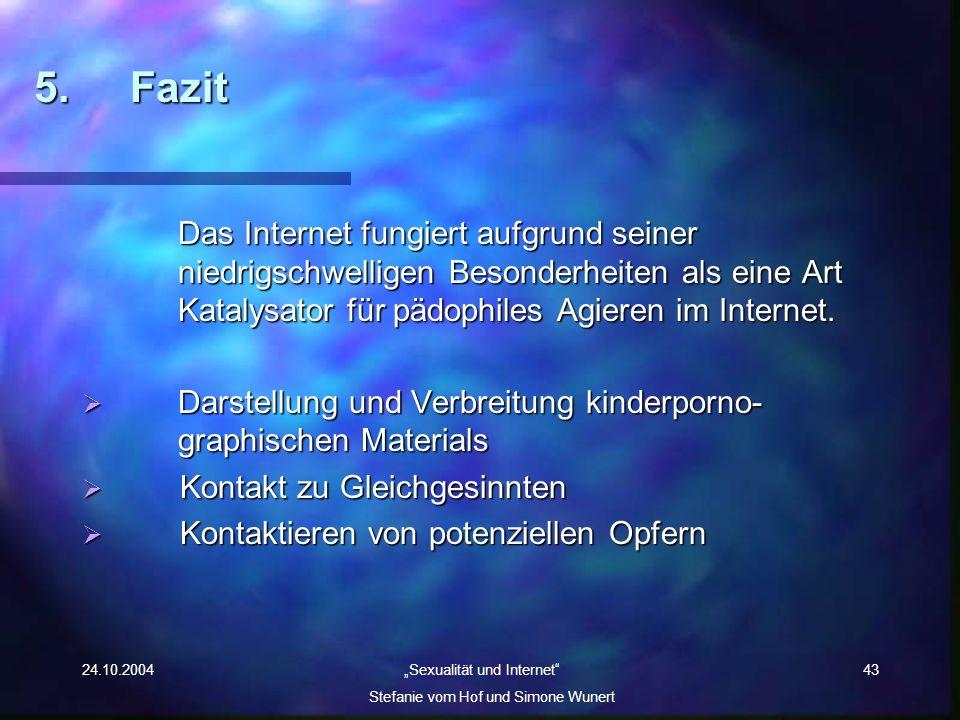 5. Fazit Das Internet fungiert aufgrund seiner niedrigschwelligen Besonderheiten als eine Art Katalysator für pädophiles Agieren im Internet.
