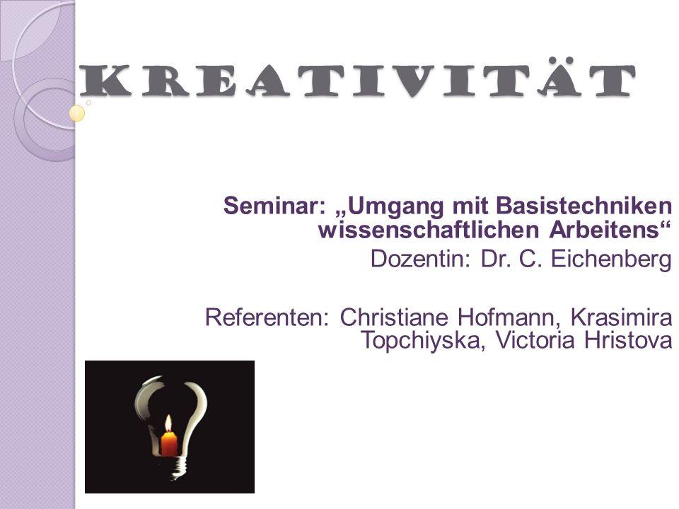 """Kreativität Seminar: """"Umgang mit Basistechniken wissenschaftlichen Arbeitens Dozentin: Dr. C. Eichenberg."""