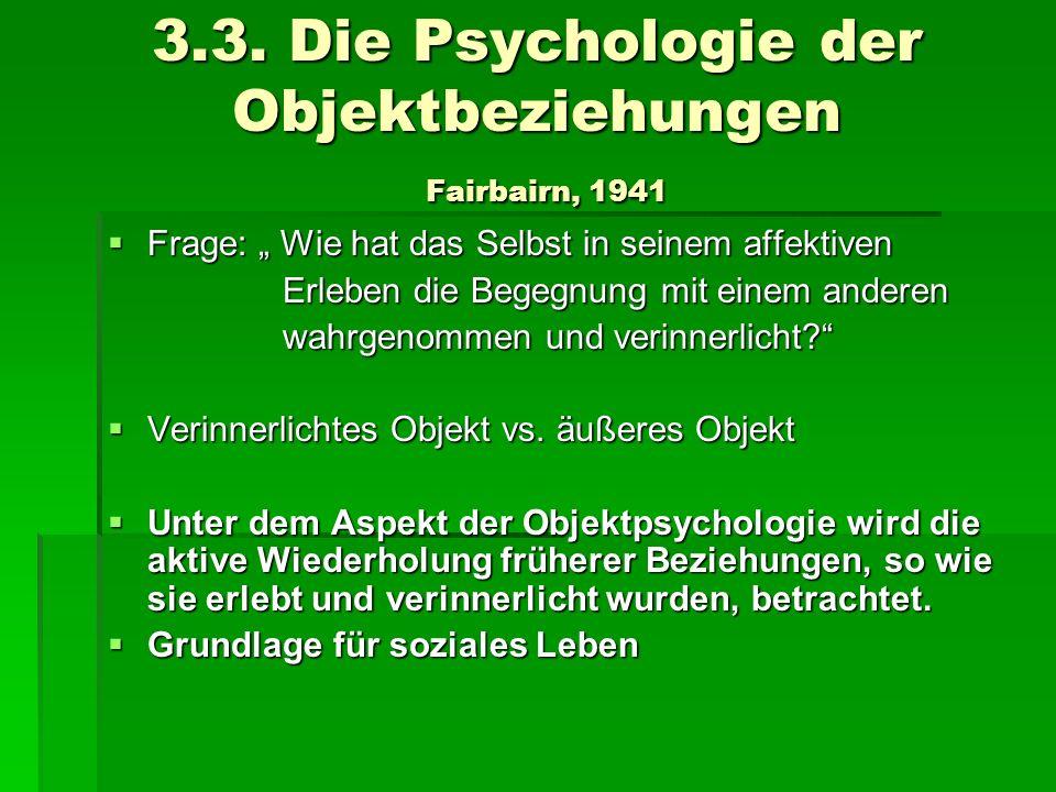 3.3. Die Psychologie der Objektbeziehungen Fairbairn, 1941
