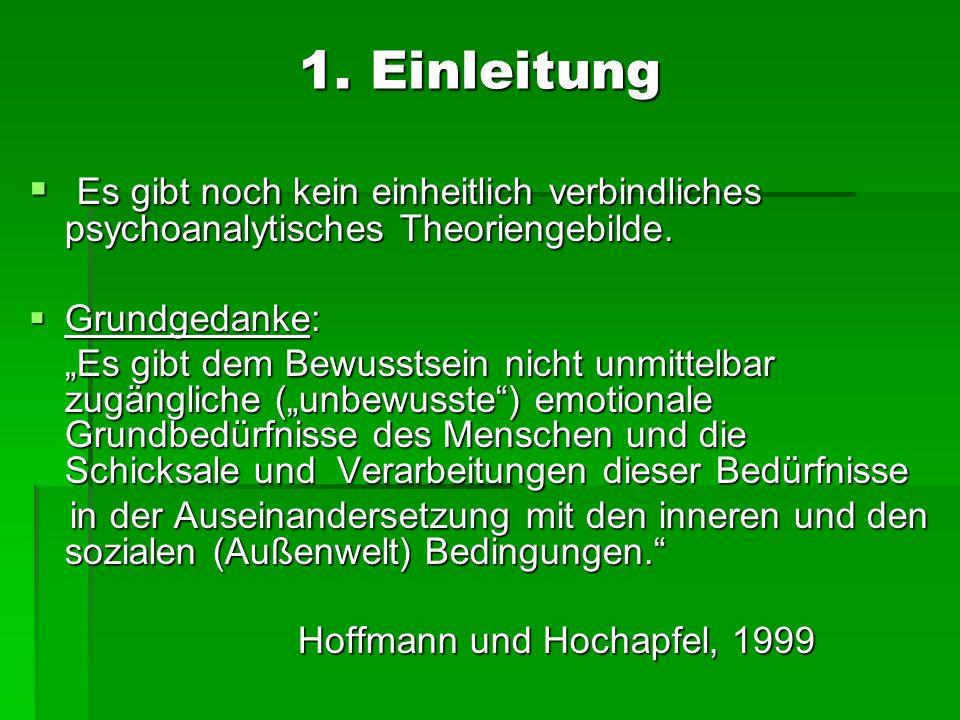 1. Einleitung Es gibt noch kein einheitlich verbindliches psychoanalytisches Theoriengebilde. Grundgedanke: