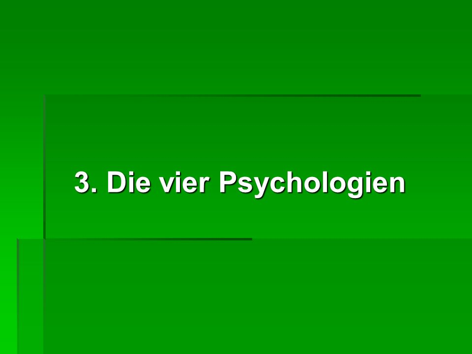 3. Die vier Psychologien