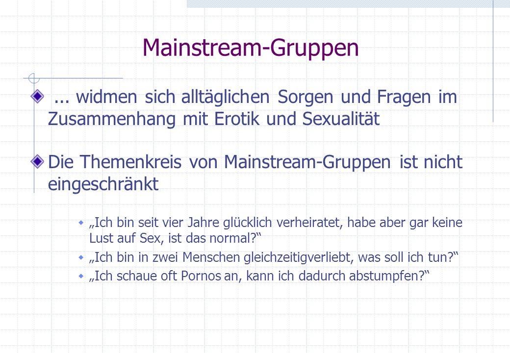 Mainstream-Gruppen ... widmen sich alltäglichen Sorgen und Fragen im Zusammenhang mit Erotik und Sexualität.
