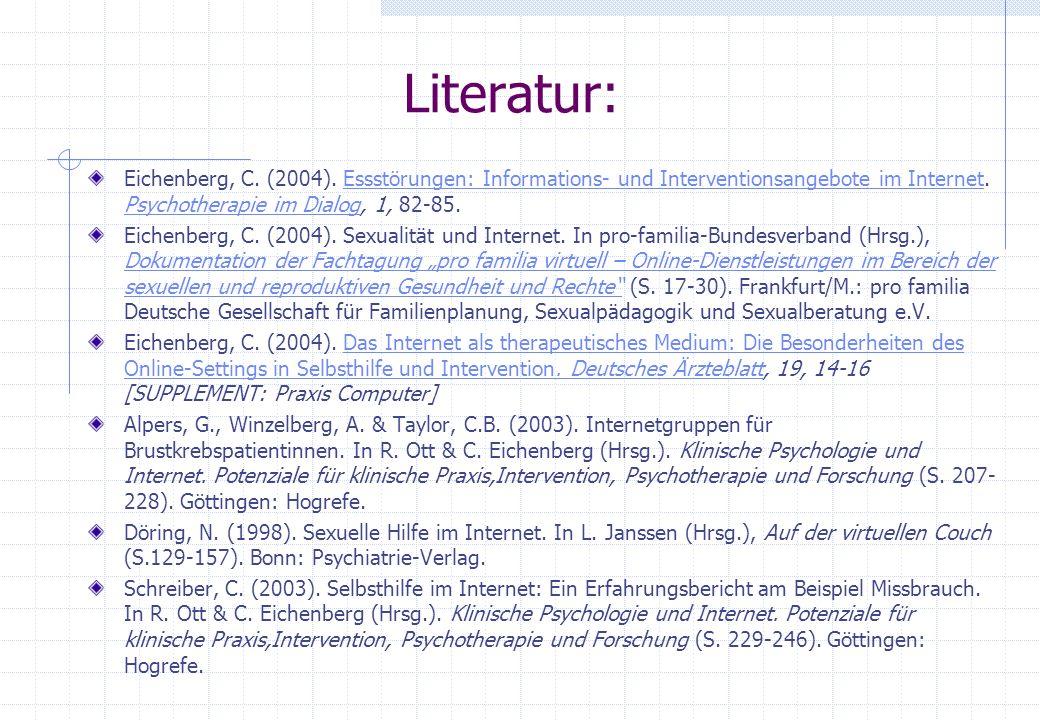 Literatur: Eichenberg, C. (2004). Essstörungen: Informations- und Interventionsangebote im Internet. Psychotherapie im Dialog, 1, 82-85.