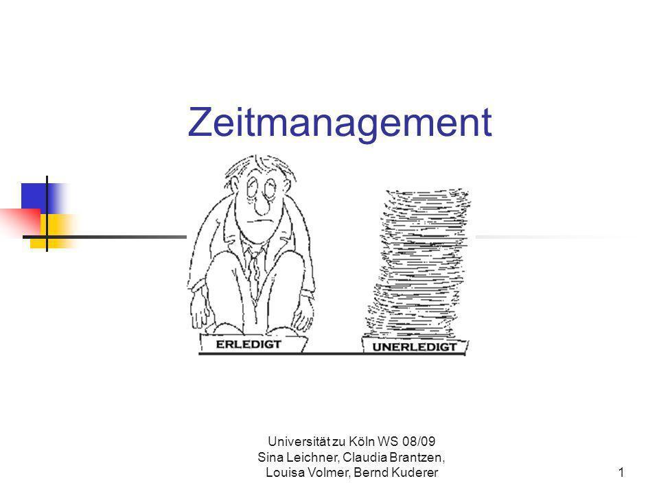 ZeitmanagementUniversität zu Köln WS 08/09 Sina Leichner, Claudia Brantzen, Louisa Volmer, Bernd Kuderer.