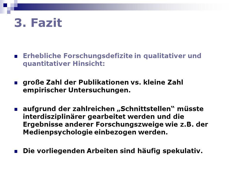 3. Fazit Erhebliche Forschungsdefizite in qualitativer und quantitativer Hinsicht: