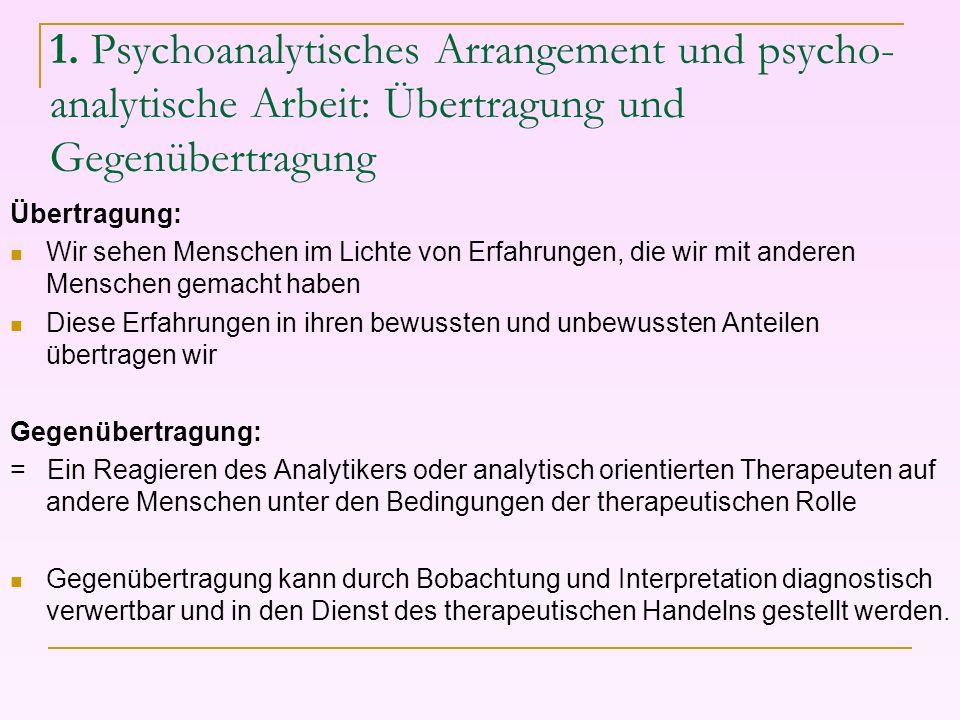 1. Psychoanalytisches Arrangement und psycho- analytische Arbeit: Übertragung und Gegenübertragung