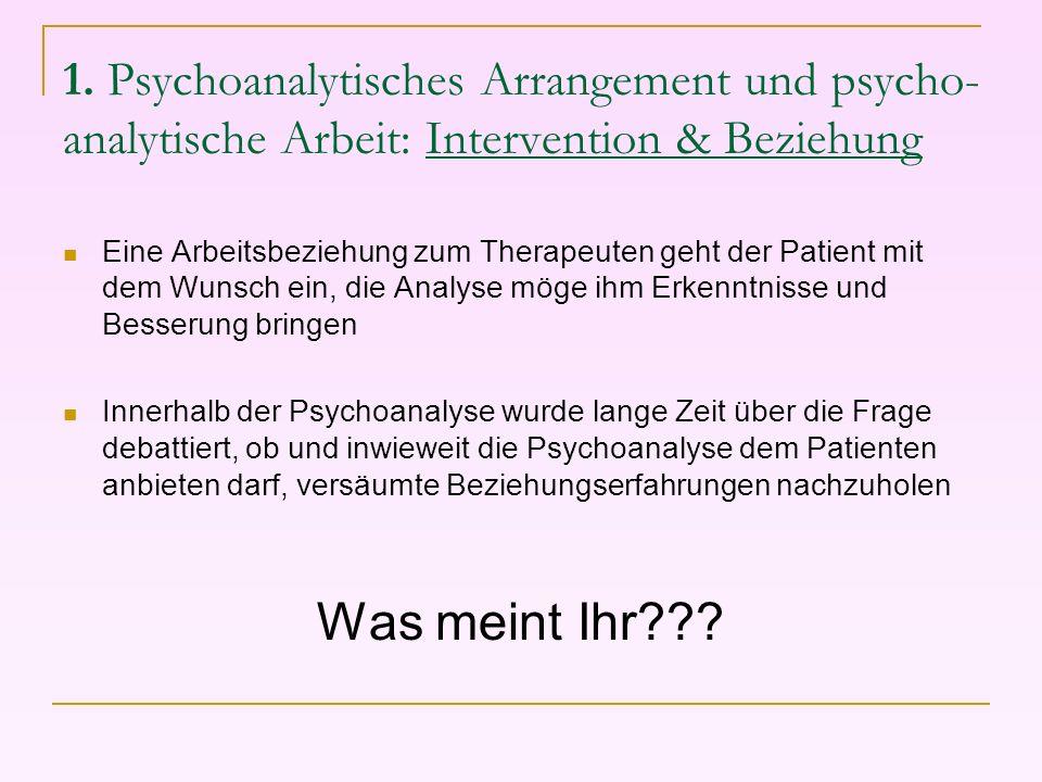 1. Psychoanalytisches Arrangement und psycho- analytische Arbeit: Intervention & Beziehung