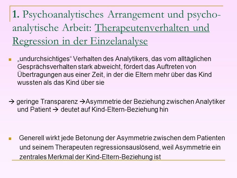 1. Psychoanalytisches Arrangement und psycho- analytische Arbeit: Therapeutenverhalten und Regression in der Einzelanalyse