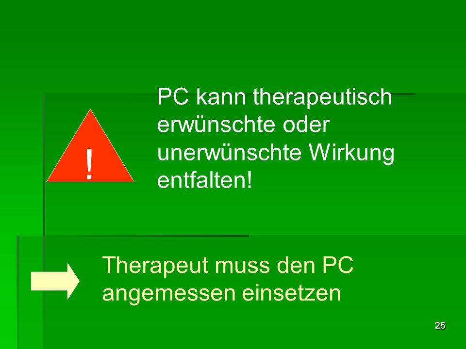 PC kann therapeutisch erwünschte oder unerwünschte Wirkung entfalten!