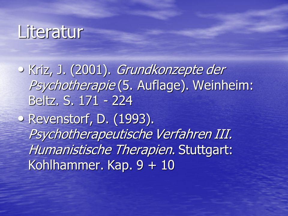 Literatur Kriz, J. (2001). Grundkonzepte der Psychotherapie (5. Auflage). Weinheim: Beltz. S. 171 - 224.