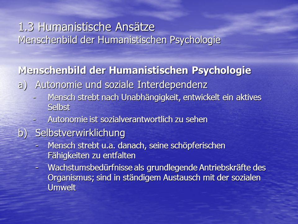 1.3 Humanistische Ansätze Menschenbild der Humanistischen Psychologie