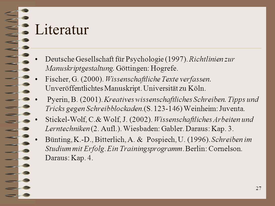 Literatur Deutsche Gesellschaft für Psychologie (1997). Richtlinien zur Manuskriptgestaltung. Göttingen: Hogrefe.
