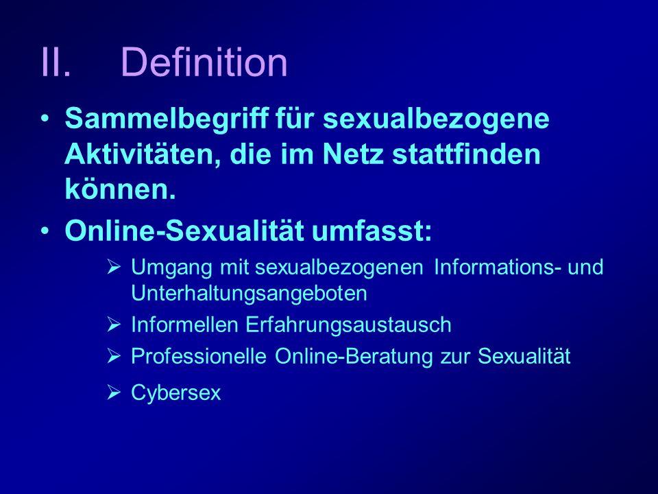 Definition Sammelbegriff für sexualbezogene Aktivitäten, die im Netz stattfinden können. Online-Sexualität umfasst: