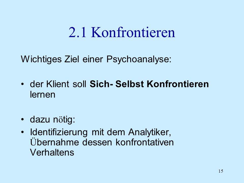 2.1 Konfrontieren Wichtiges Ziel einer Psychoanalyse: