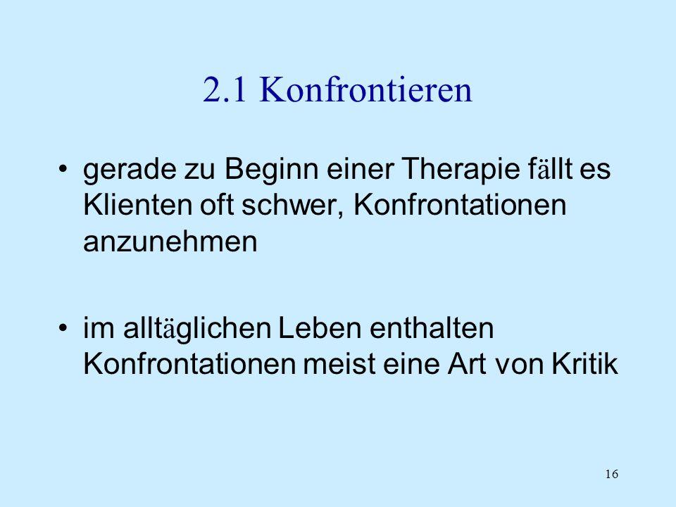 2.1 Konfrontieren gerade zu Beginn einer Therapie fällt es Klienten oft schwer, Konfrontationen anzunehmen.