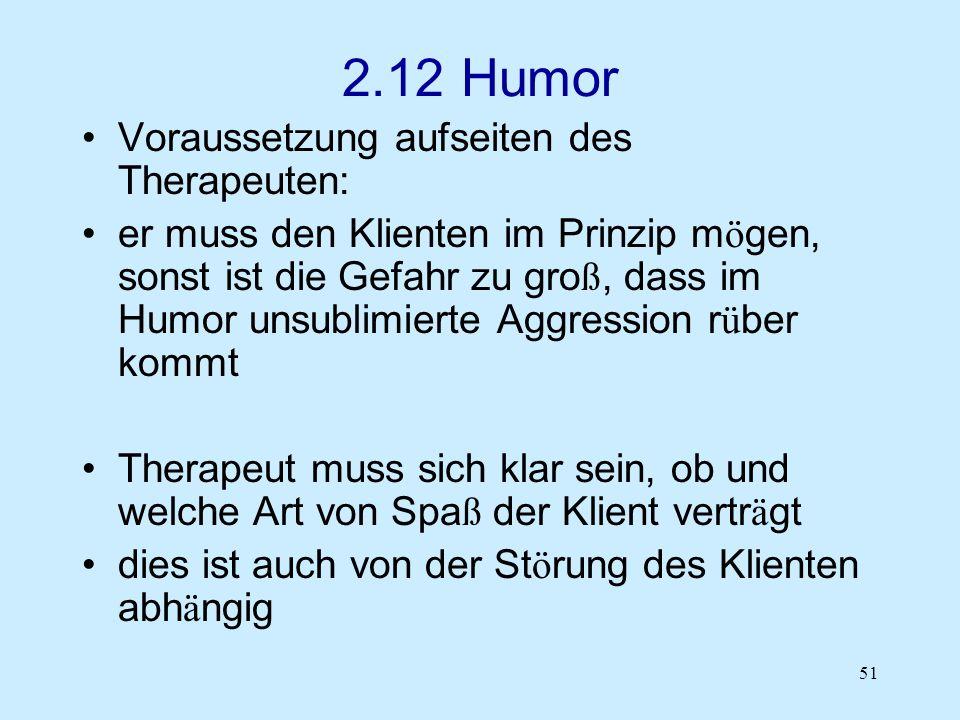 2.12 Humor Voraussetzung aufseiten des Therapeuten: