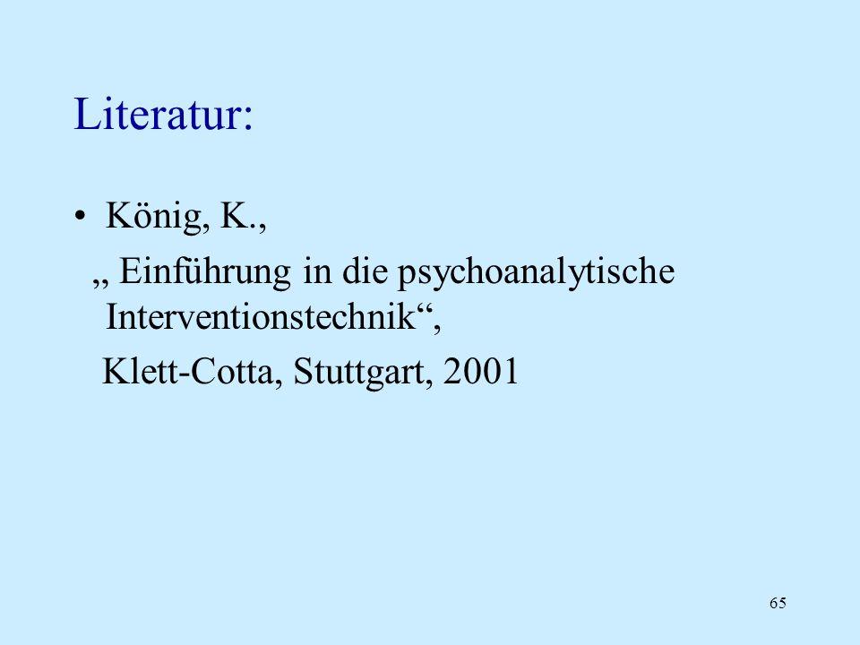 """Literatur: König, K., """" Einführung in die psychoanalytische Interventionstechnik , Klett-Cotta, Stuttgart, 2001."""