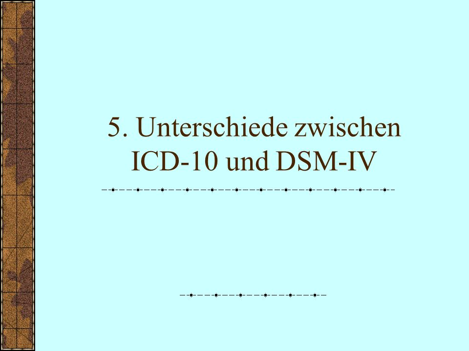 5. Unterschiede zwischen ICD-10 und DSM-IV