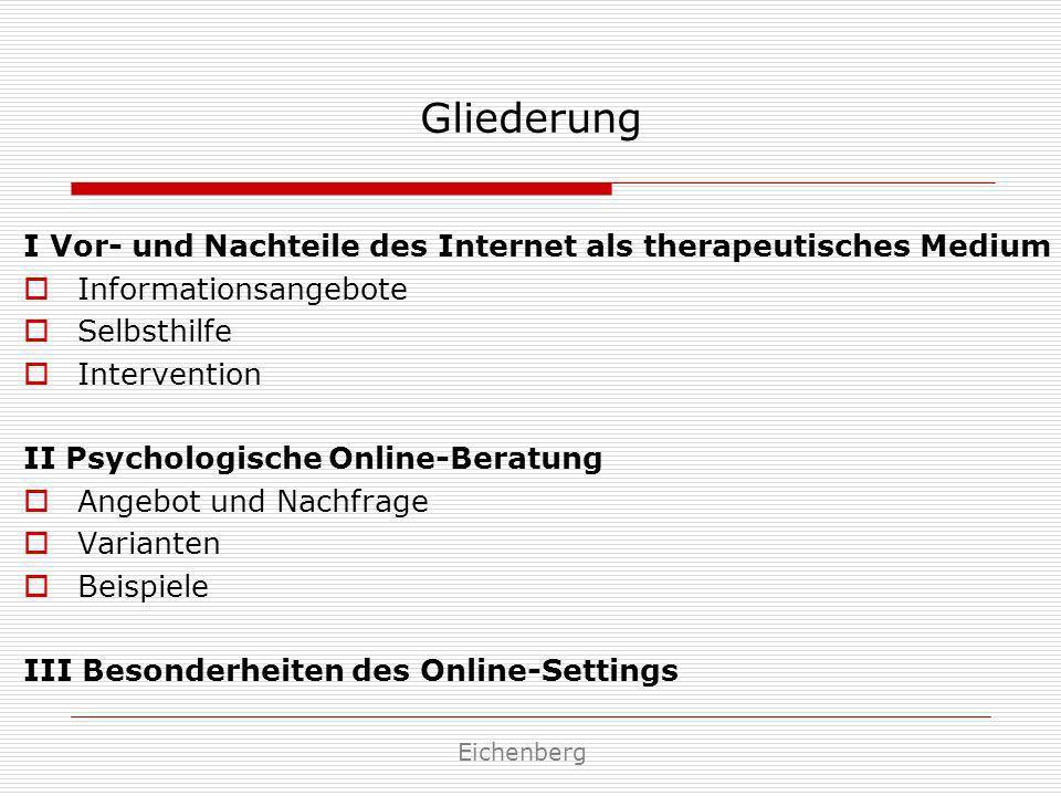 Gliederung I Vor- und Nachteile des Internet als therapeutisches Medium. Informationsangebote. Selbsthilfe.