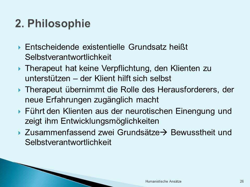 2. Philosophie Entscheidende existentielle Grundsatz heißt Selbstverantwortlichkeit.