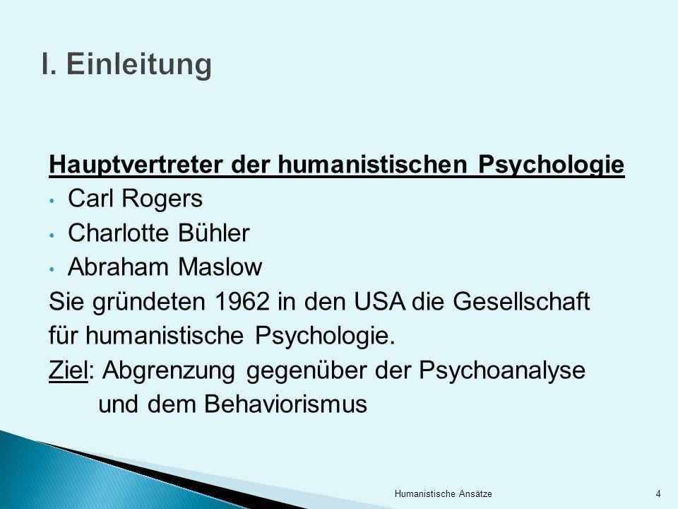 I. Einleitung Hauptvertreter der humanistischen Psychologie