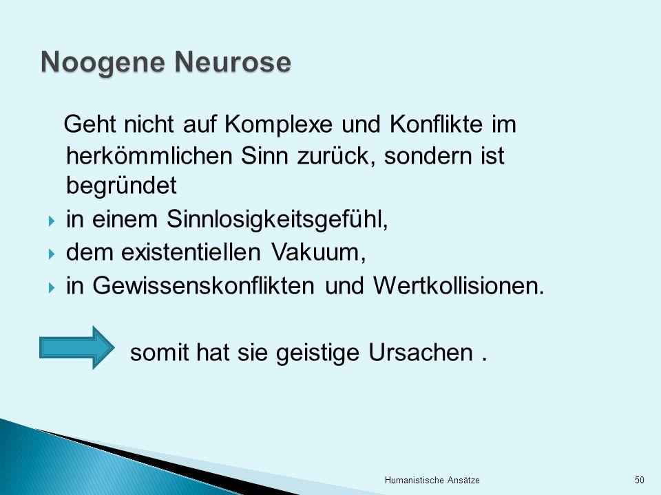 Noogene Neurose Geht nicht auf Komplexe und Konflikte im herkömmlichen Sinn zurück, sondern ist begründet.