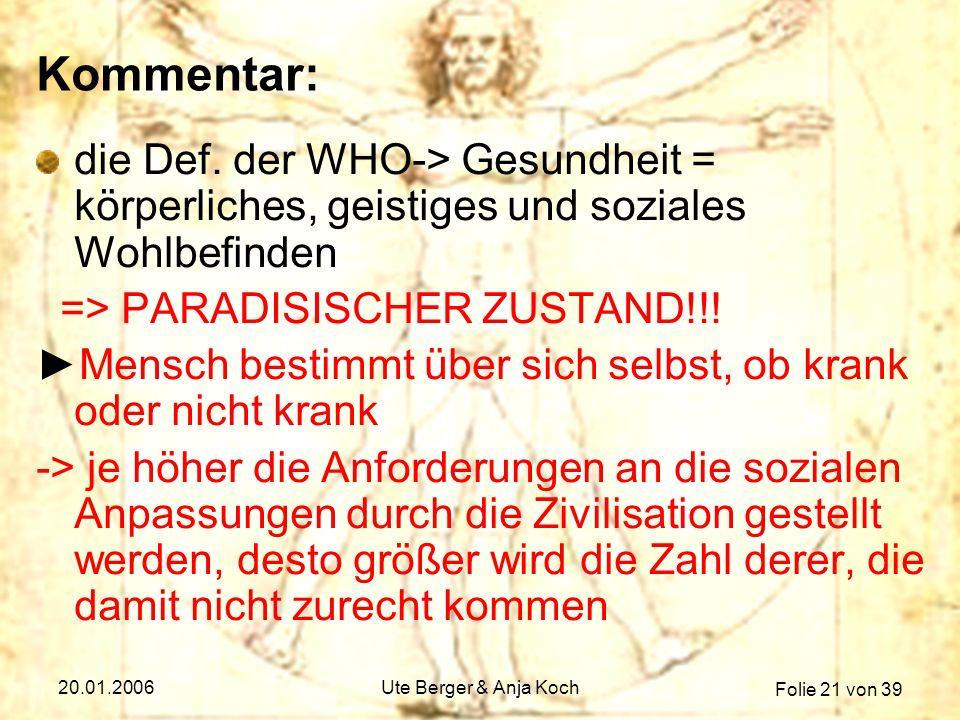 Kommentar: die Def. der WHO-> Gesundheit = körperliches, geistiges und soziales Wohlbefinden. => PARADISISCHER ZUSTAND!!!