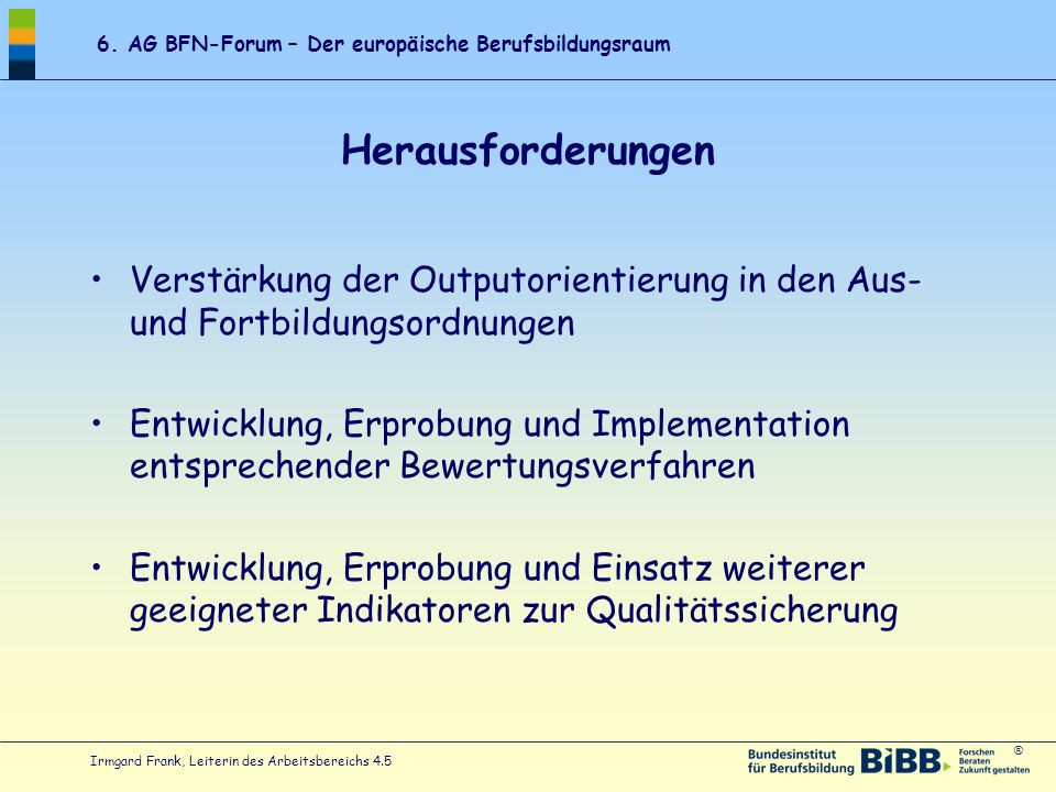 Herausforderungen Verstärkung der Outputorientierung in den Aus- und Fortbildungsordnungen.