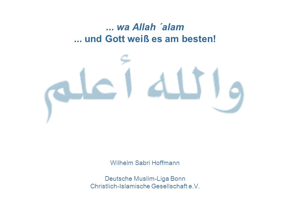 ... wa Allah ´alam ... und Gott weiß es am besten!
