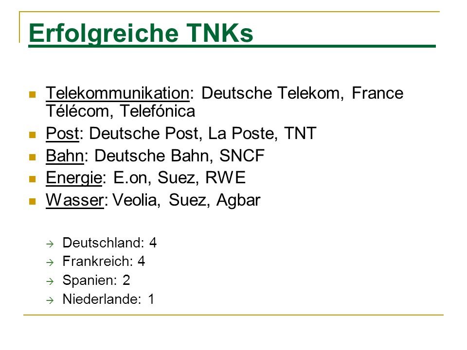 Erfolgreiche TNKs Telekommunikation: Deutsche Telekom, France Télécom, Telefónica. Post: Deutsche Post, La Poste, TNT.