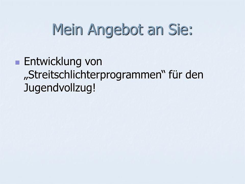 """Mein Angebot an Sie: Entwicklung von """"Streitschlichterprogrammen für den Jugendvollzug!"""