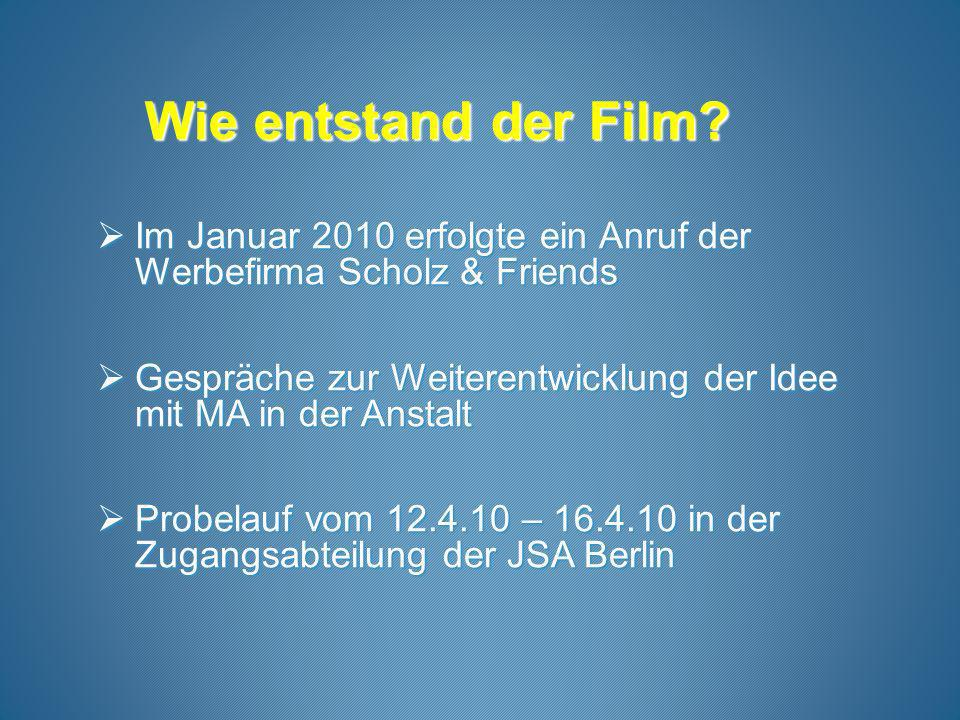 Wie entstand der Film Im Januar 2010 erfolgte ein Anruf der Werbefirma Scholz & Friends.