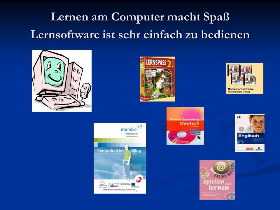 Lernen am Computer macht Spaß Lernsoftware ist sehr einfach zu bedienen