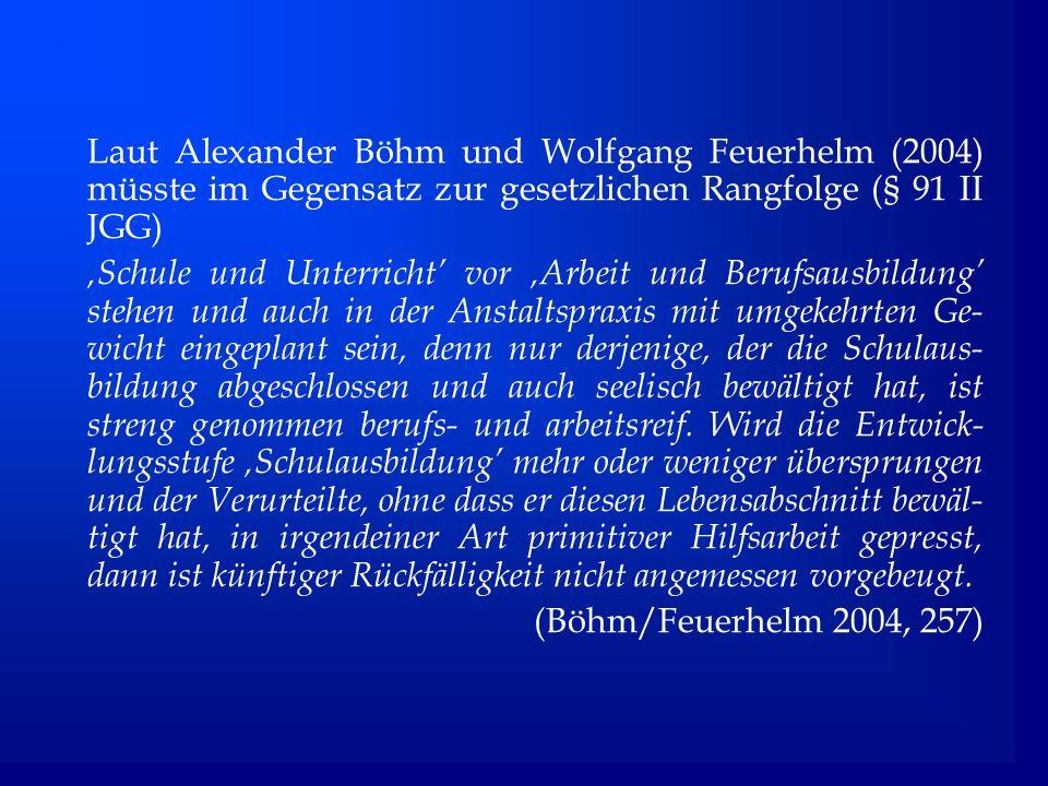 Laut Alexander Böhm und Wolfgang Feuerhelm (2004) müsste im Gegensatz zur gesetzlichen Rangfolge (§ 91 II JGG)